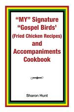 "My"" Signature ""Gospel Birds' (Fried Chicken Recipes) and Accompaniments Cookbook"