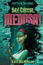 Myth-O-Mania: Say Cheese, Medusa!