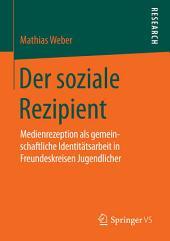 Der soziale Rezipient: Medienrezeption als gemeinschaftliche Identitätsarbeit in Freundeskreisen Jugendlicher
