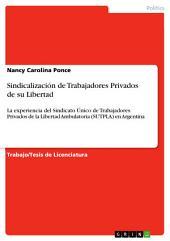 Sindicalización de Trabajadores Privados de su Libertad: La experiencia del Sindicato Único de Trabajadores Privados de la Libertad Ambulatoria (SUTPLA) en Argentina