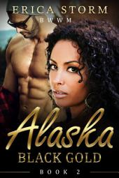 Alaska Black Gold (A BWWM Interracial Multiracial Billionaire Romance) Book 2: interracial bwwm billionaire multiracial multicultural erotic romance