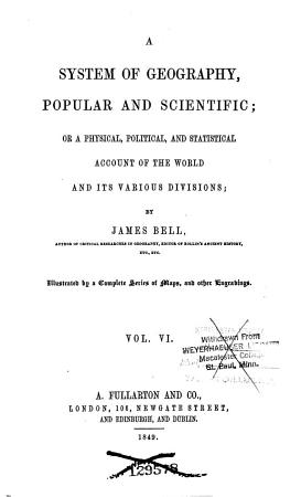 A System of Geography  Popular and Scientific  Or  A Physical  Political  and Statistical Account of the World and Its Various Divisions PDF