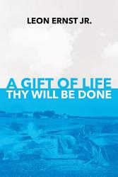 A Gift Of Life Thy Will Be Done Book PDF