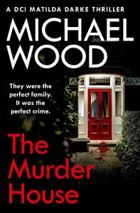 The Murder House  DCI Matilda Darke Thriller  Book 5  Book