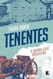 Tenentes: a guerra civil brasileira