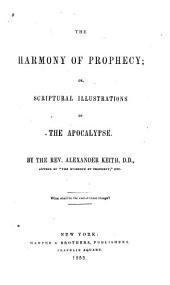 The harmony of prophecy, or, Scriptural illustrations of the Apocalypse