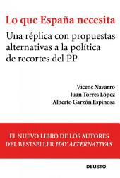 Lo que España necesita: Una réplica con propuestas alternativas a la política de recortes del PP
