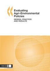 Evaluating Agri-environmental Policies Design, Practice and Results: Design, Practice and Results
