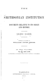 The Smithsonian Institution: Documents Relative to Its Origin and History. 1835-1899, Volume 2