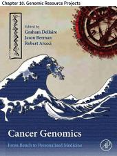 Cancer Genomics: Chapter 10. Genomic Resource Projects