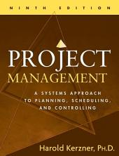 Project Management: A Systems Approach to Planning, Scheduling, and Controlling, Edition 9