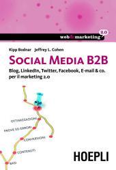 Social media B2B: Blog, LinkedIn, Twitter, Facebook, E-mail & co. per il marketing 2.0