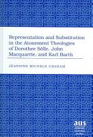 Representation and Substitution in the Atonement Theologies of Dorothee S  lle  John Macquarrie  and Karl Barth PDF
