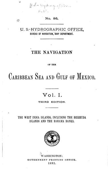 Download The Navigation of the Caribbean Sea and Gulf of Mexico  The West India Islands  including the Bermuda Islands and the Bahama Banks Book