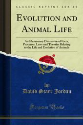 Evolution and Animal Life: An Elementary Discussion of Facts, Processes, Laws and Theories Relating to the Life and Evolution of Animals