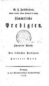 G. J. Zollikofers, ehemal. evangel. reform. Predigers in Leipzig, sämmtliche Predigten: Der frühesten Predigten Zweyter Band. Zweyter Band, Band 2
