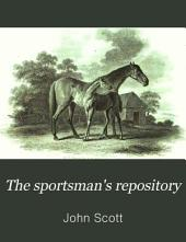 The Sportsman's Repository: Comprising a Series of Highly Finished Engravings, Representing the Horse and the Dog, in All Their Varieties