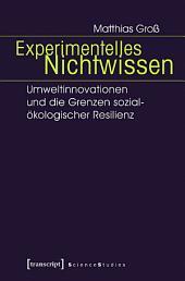 Experimentelles Nichtwissen: Umweltinnovationen und die Grenzen sozial-ökologischer Resilienz