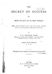The Secret of Success: Or, How to Get on in the World, with Some Remarks Upon True and False Success, and the Art of Making the Best Use of Life