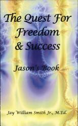 Quest For Freedom And Success Jason S Book The Book PDF