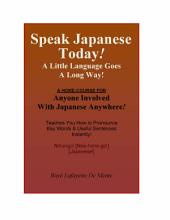 Speak Japanese Today!: A Little Language Goes a Long Way!