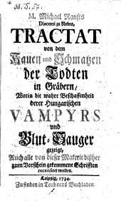 """""""Michael Ranfts Diaconi zu Nebra,"""" Tractat von dem Kauen und Schmatzen der Todten in Gräbern, Worin die wahre Beschaffenheit derer Hungarischen Vampyrs und Blut-Sauger gezeigt ... werden"""