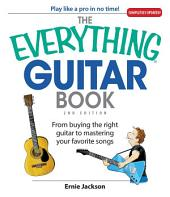 The Everything Guitar Book: From Buying the Right Guitar to Mastering Your Favorite Songs