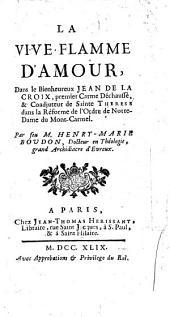 La vive flamme d'amour: dans le bienheureux Jean de la Croix, premier Carmé déchaussé, & coadjuteur de Sainte Thérèse dans la réforme de l'Ordre de Notre-Dame du Mont-Carmel