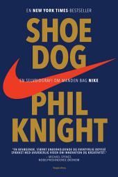 Shoe Dog: En selvbiografi om manden bag Nike