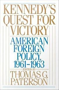 Kennedy's Quest for Victory : American Foreign Policy, 1961-1963