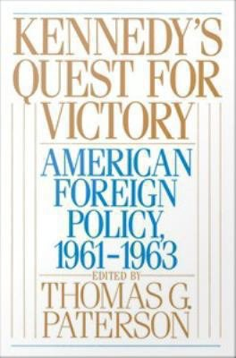 Kennedy s Quest for Victory   American Foreign Policy  1961 1963 PDF