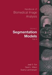 Handbook of Biomedical Image Analysis: Volume 1: Segmentation Models, Part 1