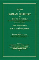 Outline of Roman History from Romulus to Justinian (including Translation of the Twelve Tables, the Institutes of Gaius, and the Institutes of Justinian), with Special Reference to the Growth, Development and Decay of Roman Jurisprudence