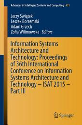Information Systems Architecture and Technology: Proceedings of 36th International Conference on Information Systems Architecture and Technology – ISAT 2015 –: Part 3