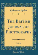 The British Journal of Photography, Vol. 21 (Classic Reprint)