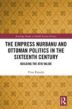 The Empress Nurbanu and Ottoman Politics in the Sixteenth Century