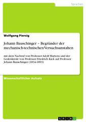 Johann Bauschinger – Begründer der mechanisch-technischen Versuchsanstalten: mit dem Nachruf von Professor Adolf Martens und der Gedenkrede von Professor Friedrich Kick auf Professor Johann Bauschinger (1834-1893)