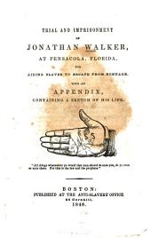 Trial and Imprisonment of Jonathan Walker, at Pensacola, Florida: For Aiding Slaves to Escape from Bondage : with an Appendix, Containing a Sketch of His Life