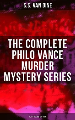 The Complete Philo Vance Murder Mystery Series  Illustrated Edition  PDF