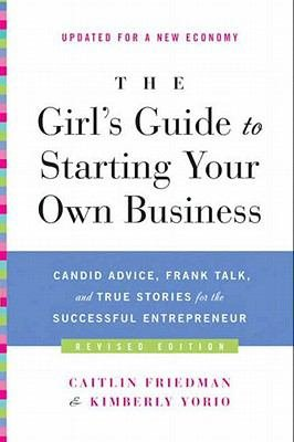The Girl s Guide to Starting Your Own Business  Revised Edition