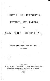 Lectures, Reports, Letters, and Papers on Sanitary Questions