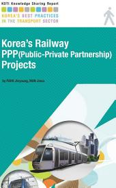 Korea's Railway PPP(Public-Private Partnership) Projects: KOTI Knowledge Sharing Report Issue 11