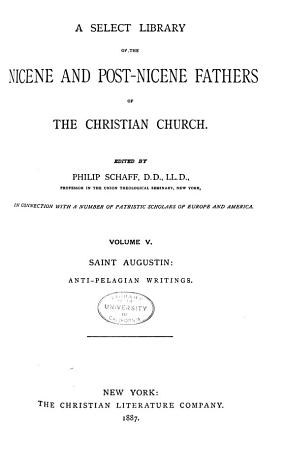 A Select Library of the Nicene and Post Nicene Fathers of the Christian Church  Saint Augustin  Anti Pelagian writings PDF