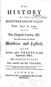 The History of the Mediterranean fleet from 1741 to 1744: with the original letters, &c. that passed between the Admirals Matthews and Lestock : also all the other tracts on that important affair : with copper-plates
