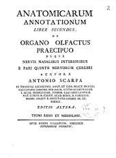 Anatomicarum annotationum, liber secundus: de organo olfactus praecipuo deque nervis nasalibus interioribus e pari quinto nervorum cerebri
