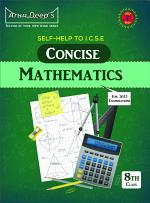 Self-Help to ICSE Concise Mathematics Middle School Class 8 [For 2022 Examinations]