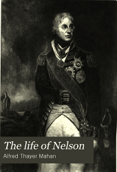 The Life of Nelson: The Embodiment of the Sea Power of Great Britain, Volume 2