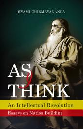 AS I THINK: An Intellectual Revolution Essays on Nation Building