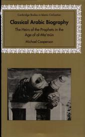 Classical Arabic Biography: The Heirs of the Prophets in the Age of al-Ma'mun