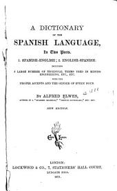 A Dictionary of the Spanish Language in Two Parts: 1. Spanish-English. 2. English-Spanish: Including a Large Number of Technical Terms Used in Mining, Engineering, Etc., Etc., with the Proper Accents and the Gender of Every Noun